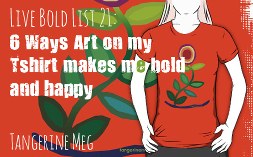 Mockup of very bright orange tshirt with tangerine Meg flower design - header for Live Bold List 21 - art on Tshirts makes me bold and happy