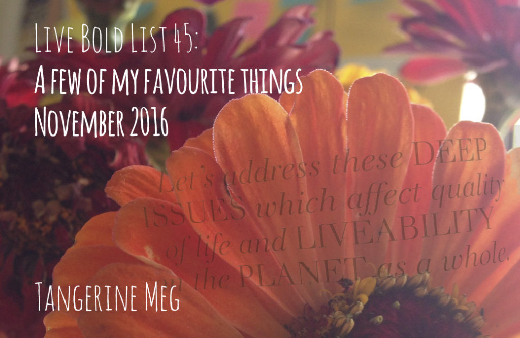 "flowers overlaid with title of blog post, which is ""Live Bold List 45: A few of my favourite things November 2016"