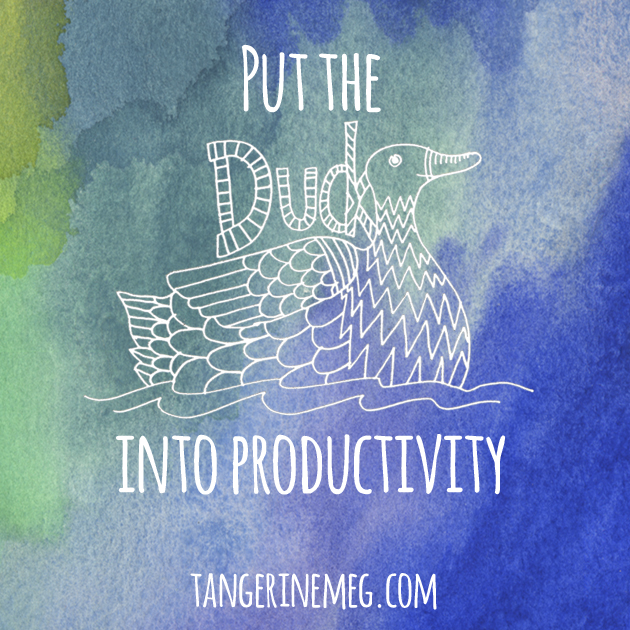"watercolour background with text saying ""Put the"" (then a picture of a duck) ""into productivity"""