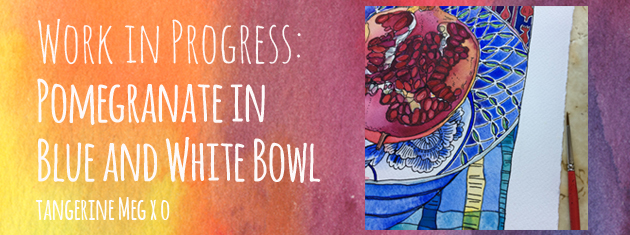 "Header image for ""Work in Progress: Pomegranate in blue and white bowl"" Tangerine Meg art"