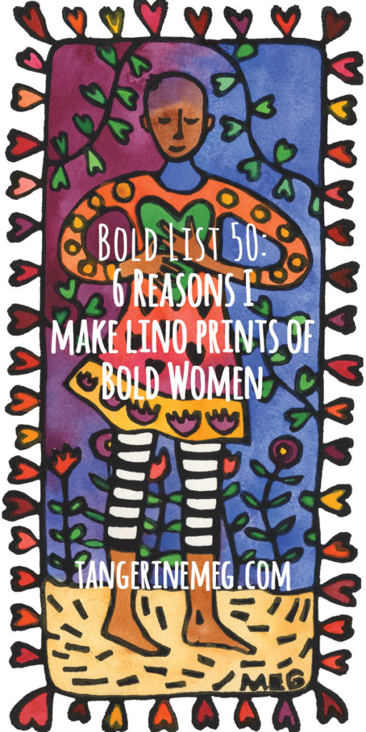 "A tall lino print of a woman wiht a calm smile and colourful patterned clothing, titled ""Speak with Love""; overlaid is the blog post title: ""Bold List 50: 6 Reasons I make lino prints of Bold Women"""
