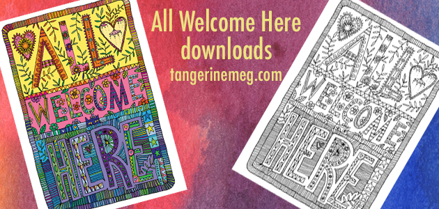 "Red watercolour background with pale yellow type reading ""All Welcome Here downloads tangerinemeg.com"". On left side is a colourful All Welcome Here illustrated poster. On right side is an illustrated colouring page with just black drawing on white background. Both poster and colouring page have much pattern and line work."