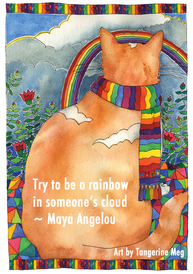 "Maya Angelou quote ""Try to be a rainbow in someone's cloud"" overlaid onto cat art, watercolour orange cat with rainbow scarf, overlooking clouds, flowers, rainbow. He's settled comfortably on a harlequin patternedquilt."
