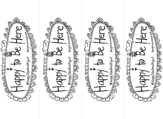 """4 bookmarks illustrated with """"Happy to Be Here"""" hand-lettered, ready to print out and colour in"""