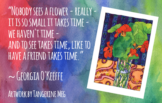watercolour red and purple background with hand-lettered looking font wiht Georgia O'Keeffe quote, with an angled image of a nasturtium watercolour still life by Tangerine Meg