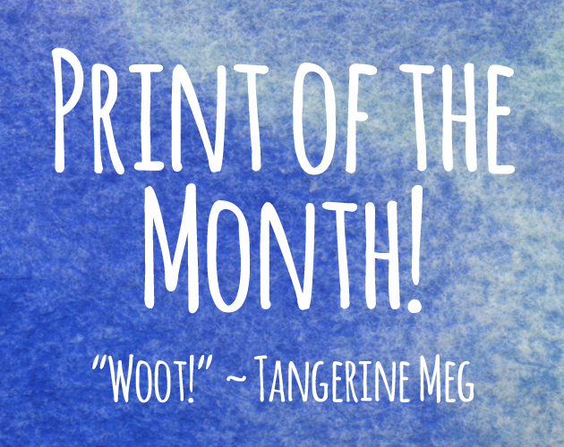 """Text backed by watercolour blues. The text reads: """" Print of the Month! """"Woot!"""" ~ Tangerine Meg"""""""